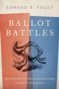 Ebook in inglese Ballot Battles: The History of Disputed Elections in the United States Foley, Edward