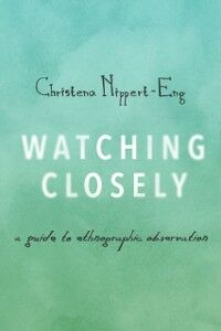 Ebook in inglese Watching Closely: A Guide to Ethnographic Observation Nippert-Eng, Christena