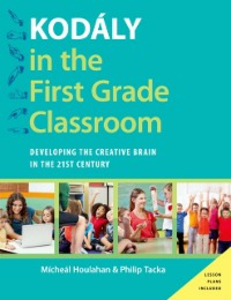 Ebook in inglese Kodaly in the First Grade Classroom: Developing the Creative Brain in the 21st Century Houlahan, Micheal , Tacka, Philip