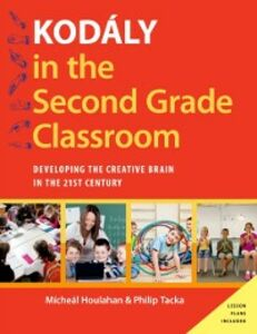 Ebook in inglese Kodaly in the Second Grade Classroom: Developing the Creative Brain in the 21st Century Houlahan, Micheal , Tacka, Philip