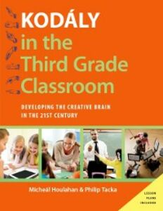 Foto Cover di Kodaly in the Third Grade Classroom: Developing the Creative Brain in the 21st Century, Ebook inglese di Micheal Houlahan,Philip Tacka, edito da Oxford University Press
