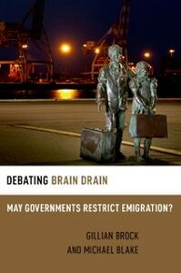 Foto Cover di Debating Brain Drain: May Governments Restrict Emigration?, Ebook inglese di Michael Blake,Gillian Brock, edito da Oxford University Press