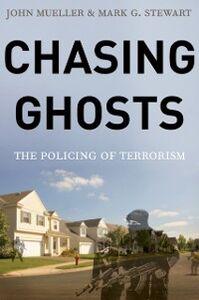 Ebook in inglese Chasing Ghosts: The Policing of Terrorism Mueller, John , Stewart, Mark