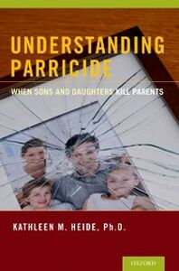 Ebook in inglese Understanding Parricide: When Sons and Daughters Kill Parents Heide, Kathleen M.