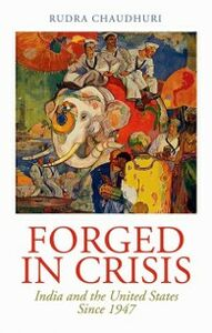 Ebook in inglese Forged in Crisis: India and the United States Since 1947 Chaudhuri, Rudra