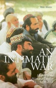 Ebook in inglese Intimate War: An Oral History of the Helmand Conflict, 1978-2012 Martin, Mike