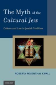 Foto Cover di Myth of the Cultural Jew: Culture and Law in Jewish Tradition, Ebook inglese di Roberta Rosenthal Kwall, edito da Oxford University Press