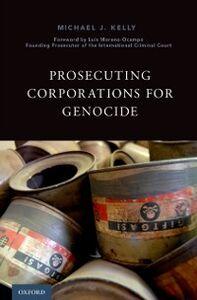 Foto Cover di Prosecuting Corporations for Genocide, Ebook inglese di Michael J. Kelly, edito da Oxford University Press