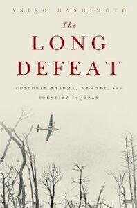 Ebook in inglese Long Defeat: Cultural Trauma, Memory, and Identity in Japan Hashimoto, Akiko