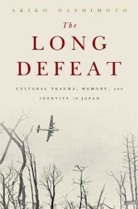 Foto Cover di Long Defeat: Cultural Trauma, Memory, and Identity in Japan, Ebook inglese di Akiko Hashimoto, edito da Oxford University Press