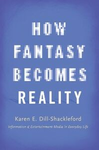 Ebook in inglese How Fantasy Becomes Reality: Information and Entertainment Media in Everyday Life, Revised and Expanded Dill-Shackleford, Karen E.