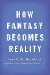 How Fantasy Becomes Reality: Information and Entertainment Media in Everyday Life, Revised and Expanded
