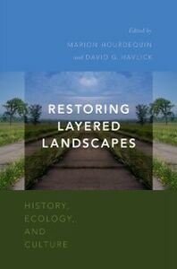 Ebook in inglese Restoring Layered Landscapes: History, Ecology, and Culture Havlick, David G. , Hourdequin, Marion