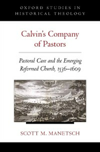 Ebook in inglese Calvins Company of Pastors: Pastoral Care and the Emerging Reformed Church, 1536-1609 Manetsch, Scott M.