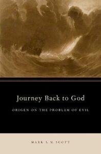 Foto Cover di Journey Back to God: Origen on the Problem of Evil, Ebook inglese di Mark S.M. Scott, edito da Oxford University Press