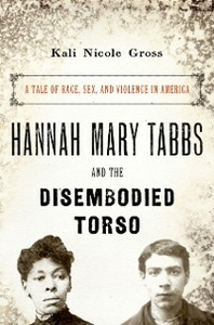 Ebook in inglese Hannah Mary Tabbs and the Disembodied Torso: A Tale of Race, Sex, and Violence in America Gross, Kali Nicole