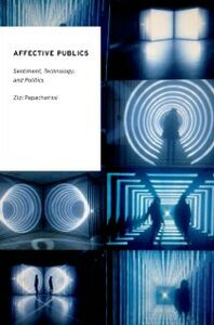 Ebook in inglese Affective Publics: Sentiment, Technology, and Politics Papacharissi, Zizi