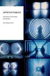 Foto Cover di Affective Publics: Sentiment, Technology, and Politics, Ebook inglese di Zizi Papacharissi, edito da Oxford University Press