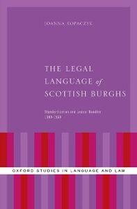 Foto Cover di Legal Language of Scottish Burghs: Standardization and Lexical Bundles (1380-1560), Ebook inglese di Joanna Kopaczyk, edito da Oxford University Press