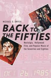 Back to the Fifties: Nostalgia, Hollywood Film, and Popular Music of the Seventies and Eighties