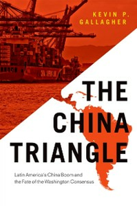 Ebook in inglese China Triangle: Latin America's China Boom and the Fate of the Washington Consensus Gallagher, Kevin P.