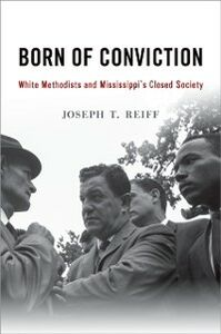 Ebook in inglese Born of Conviction: White Methodists and Mississippis Closed Society Reiff, Joseph T.
