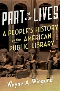 Ebook in inglese Part of Our Lives: A Peoples History of the American Public Library Wiegand, Wayne A.