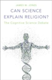 Can Science Explain Religion?: The Cognitive Science Debate