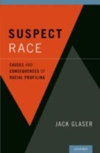 Foto Cover di Suspect Race: Causes and Consequences of Racial Profiling, Ebook inglese di Jack Glaser, edito da Oxford University Press