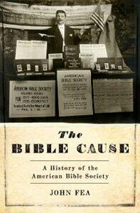 Foto Cover di Bible Cause: A History of the American Bible Society, Ebook inglese di John Fea, edito da Oxford University Press