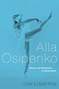 Ebook in inglese Alla Osipenko: Beauty and Resistance in Soviet Ballet Lobenthal, Joel