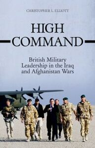 Foto Cover di High Command: British Military Leadership in the Iraq and Afghanistan Wars, Ebook inglese di Christopher Elliott, edito da Oxford University Press