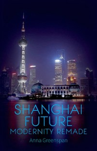 Ebook in inglese Shanghai Future: Modernity Remade Greenspan, Anna
