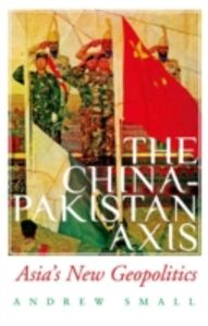 Ebook in inglese China-Pakistan Axis: Asia's New Geopolitics Small, Andrew