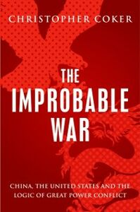 Ebook in inglese Improbable War: China, The United States and Logic of Great Power Conflict Coker, Christopher