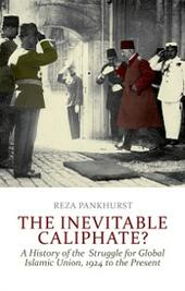 Inevitable Caliphate?: A History of the Struggle for Global Islamic Union, 1924 to the Present