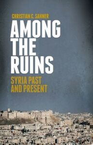 Ebook in inglese Among the Ruins: Syria Past and Present Sahner, Christian