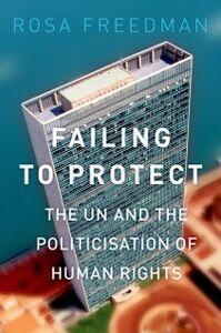 Foto Cover di Failing to Protect: The UN and the Politicization of Human Rights, Ebook inglese di Rosa Freedman, edito da Oxford University Press