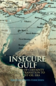 Ebook in inglese Insecure Gulf: The End of Certainty and the Transition to the Post-oil Era Ulrichsen, Kristian Coates