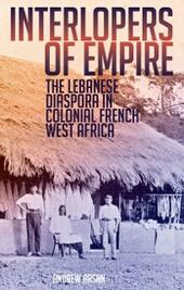 Interlopers of Empire: The Lebanese Diaspora in Colonial French West Africa