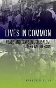 Foto Cover di Lives in Common: Arabs and Jews in Jerusalem, Jaffa and Hebron, Ebook inglese di Menachem Klein, edito da Oxford University Press