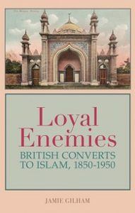 Ebook in inglese Loyal Enemies: British Converts to Islam 1850-1950 Gilham, Jamie