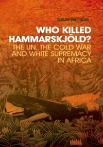 Foto Cover di Who Killed Hammarskjold?: The UN, the Cold War and White Supremacy in Africa, Ebook inglese di Susan Williams, edito da Oxford University Press