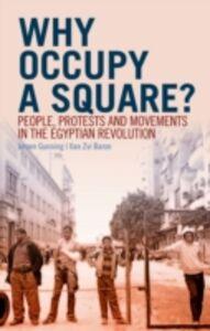 Foto Cover di Why Occupy a Square?: People, Protests and Movements in the Egyptian Revolution, Ebook inglese di Jeroen Gunning,Ilan Zvi Baron, edito da Oxford University Press