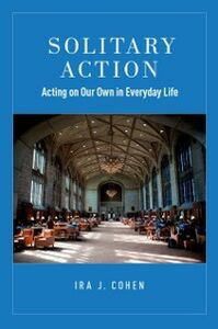 Foto Cover di Solitary Action: Acting on Our Own in Everyday Life, Ebook inglese di Ira J. Cohen, edito da Oxford University Press