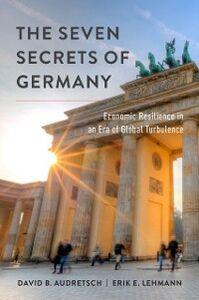 Ebook in inglese Seven Secrets of Germany: Economic Resilience in an Era of Global Turbulence Audretsch, David B. , Lehmann, Erik E.