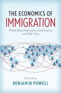Ebook in inglese Economics of Immigration: Market-Based Approaches, Social Science, and Public Policy