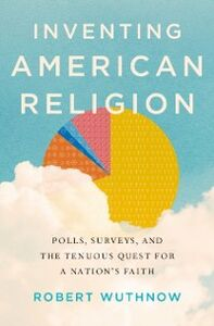 Foto Cover di Inventing American Religion: Polls, Surveys, and the Tenuous Quest for a Nations Faith, Ebook inglese di Robert Wuthnow, edito da Oxford University Press
