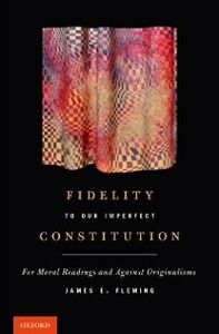 Ebook in inglese Fidelity to Our Imperfect Constitution: For Moral Readings and Against Originalisms Fleming, James E.