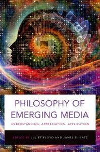 Foto Cover di Philosophy of Emerging Media: Understanding, Appreciation, Application, Ebook inglese di  edito da Oxford University Press
